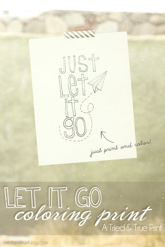 """Just print out the """"Let It Go"""" Original Coloring Print from Tried & True and color any way you want!"""