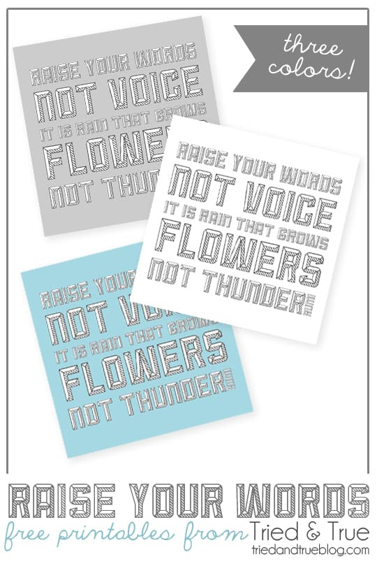 """""""Raise your words, not your voice. It is rain that grows flowers, not thunder"""" Free printable from Tried & True"""