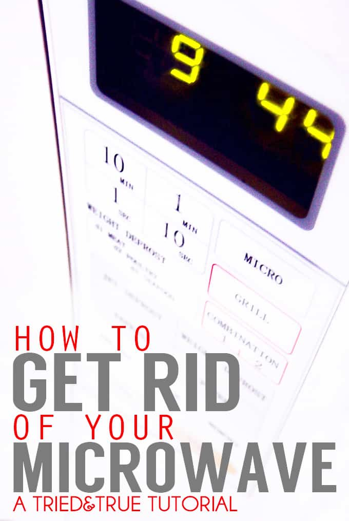 How To Get Rid of Your Microwave - A Tried & True Tutorial