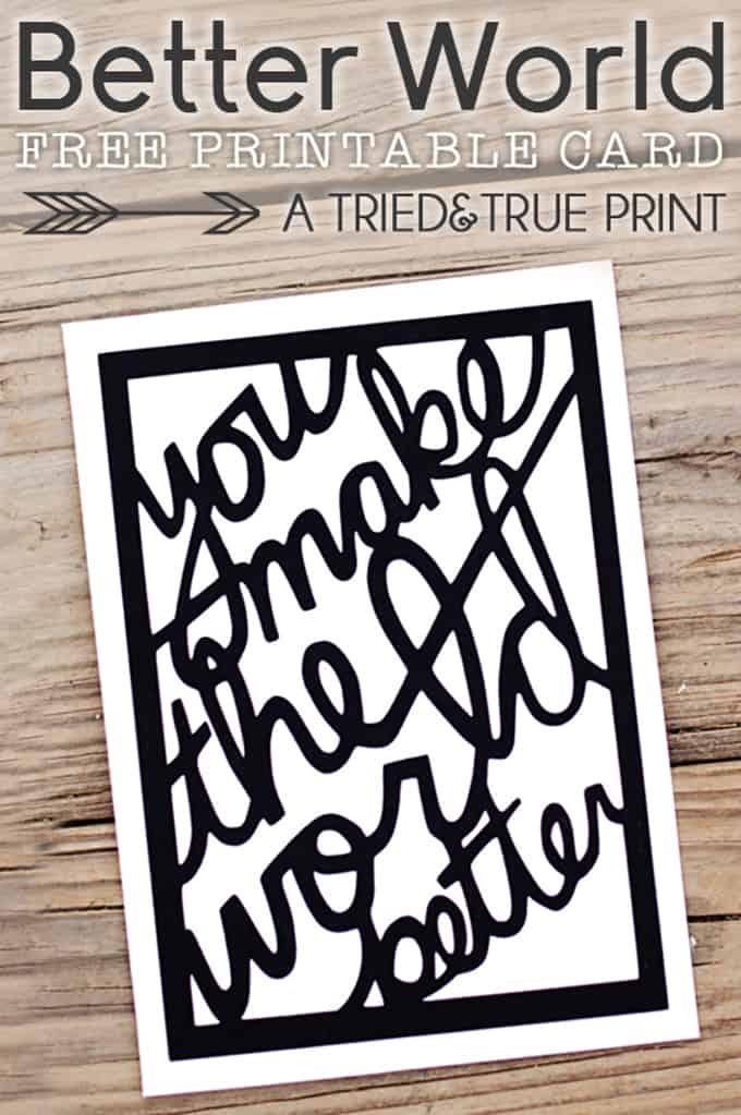 """Better World"" Free Greeting Card - A Tried & True Free Print"