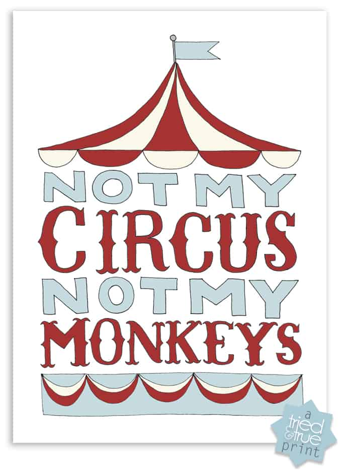 """""""Not My Circus, Not My Monkeys"""" Free Printable from Tried & True - Red & Blue"""
