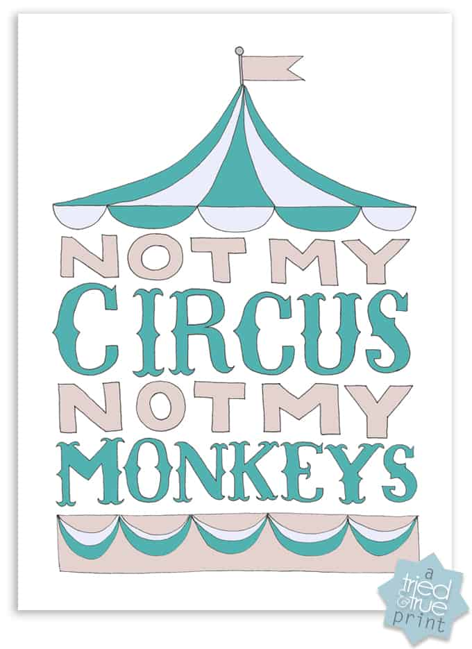 """""""Not My Circus, Not My Monkeys"""" Free Printable from Tried & True - Grey & Teal"""