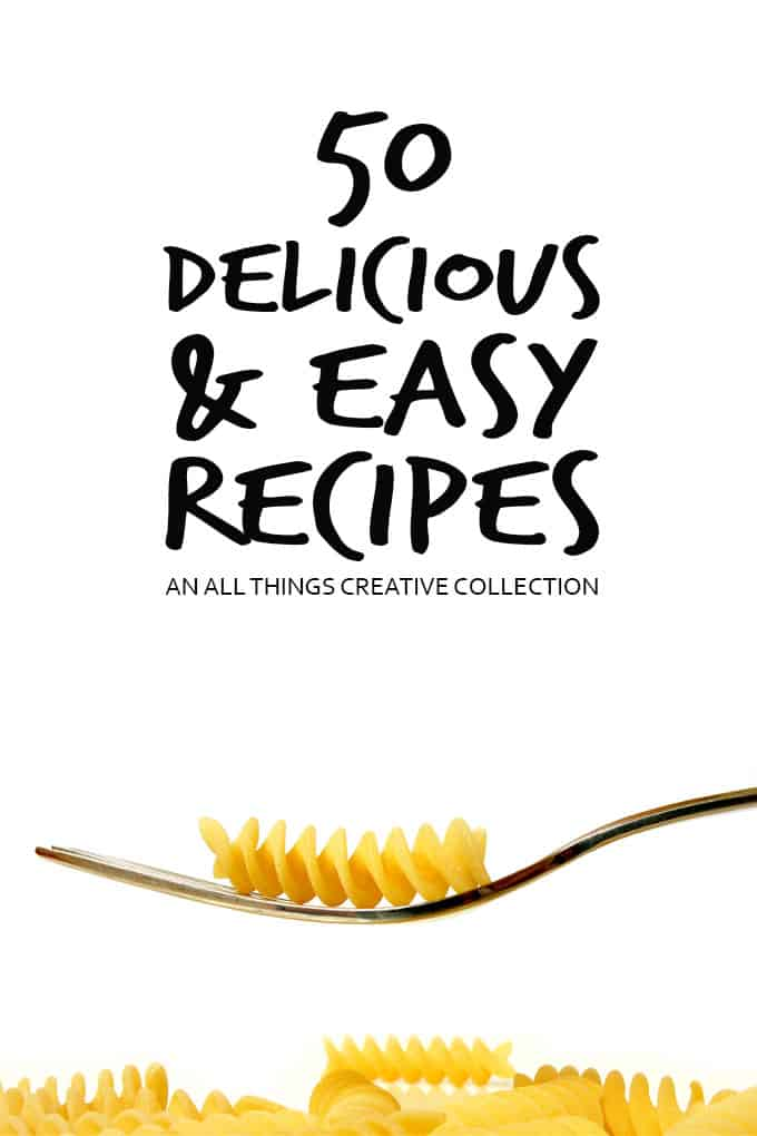 50 Delicious and Easy Recipes Round-Up