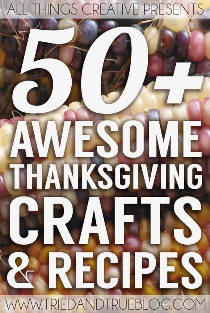 50+ Awesome Thanksiving Crafts & Recipes to make your holiday season a memorable one!