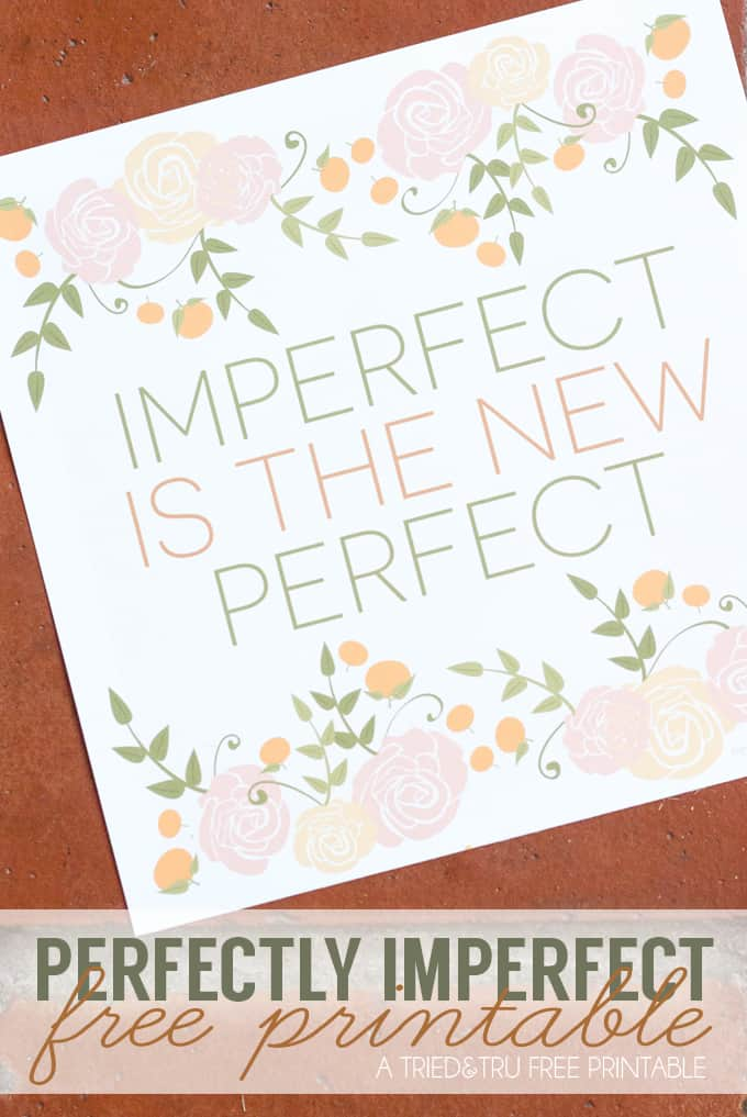 Imperfect Is The New Perfect Free Printable - Cut yourself a break and remember that you are perfectly imperfect! | triedandtrueblog.com