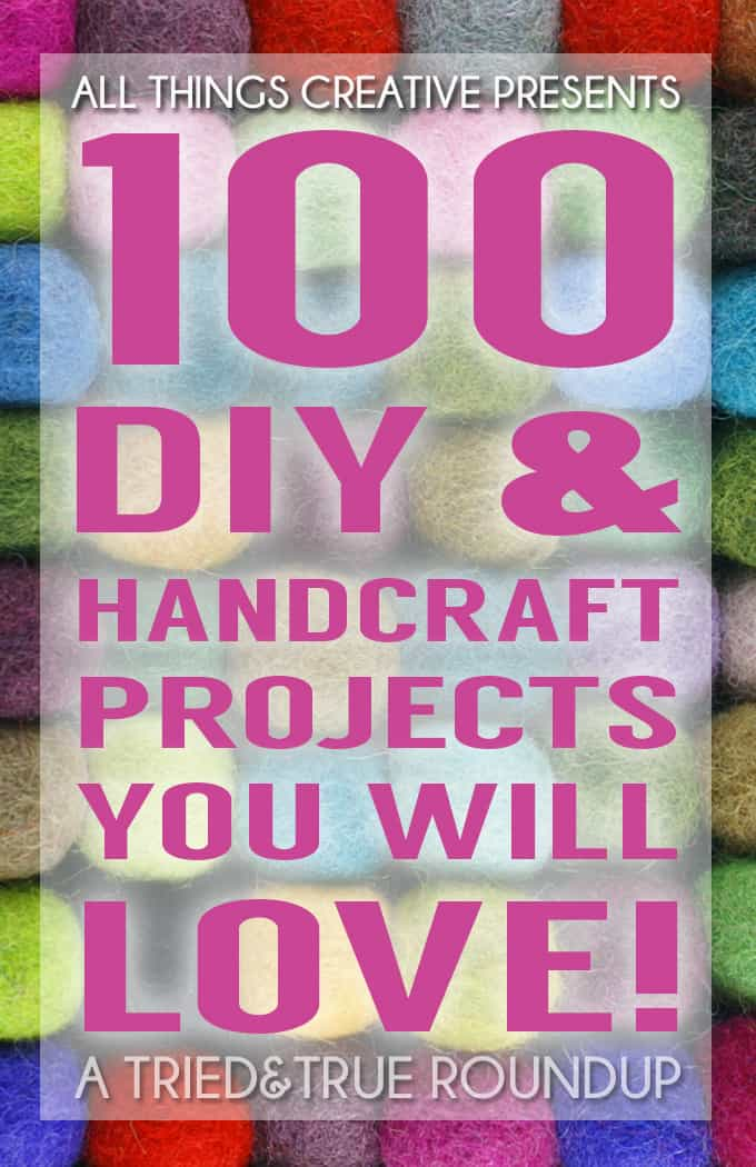 100 DIY & Handcraft Projects You Will Love!