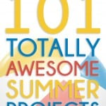 101 Totally Awesome Summer Projects