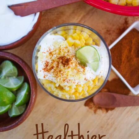 This Healthier Elote en Vaso (Corn in a Cup) is a breeze to make and a sure favorite with kids!