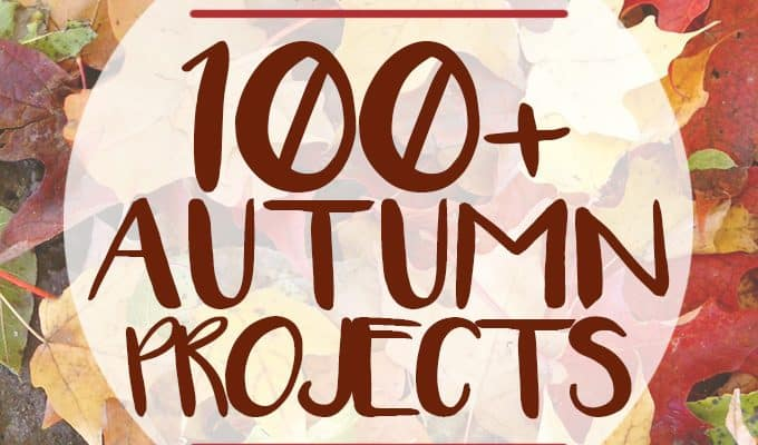 100 Autumn Projects to Celebrate the Season!