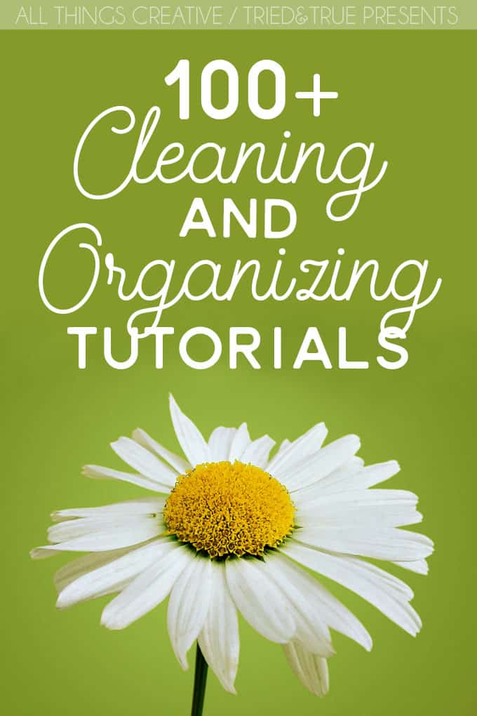 Start your new year right with these 100+ Cleaning and Organizing Tutorials!
