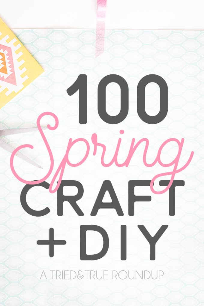 100 Spring Craft and DIY Projects - A Tried & True Round Up