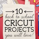 10 Back To School Cricut Projects You'll Love!